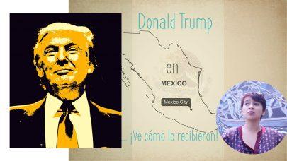 Donald Trump de Sorpresa en México… ¡Ve cómo lo recibieron!