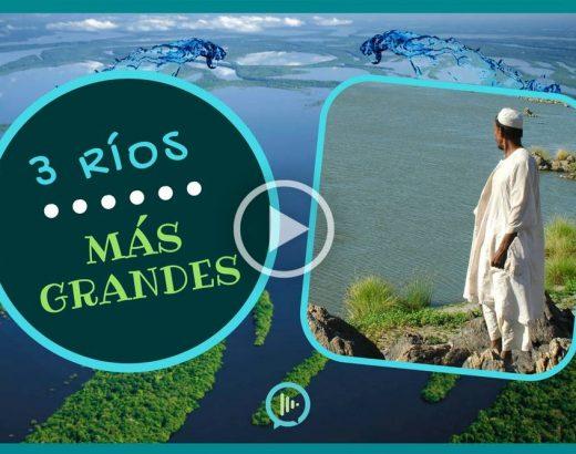 ¡3 ríos más grandes del planeta!