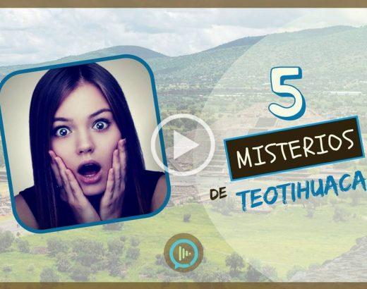 ¡5 misterios de Teotihuacan!
