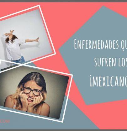 ¡Enfermedades que sólo sufren los mexicanos!