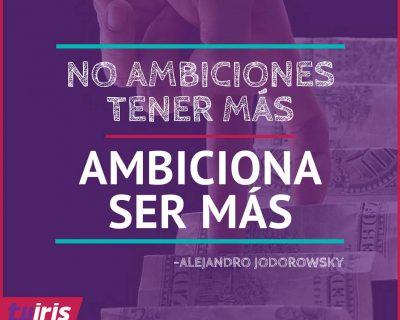 No ambiciones tener más, ambiciona ser más.